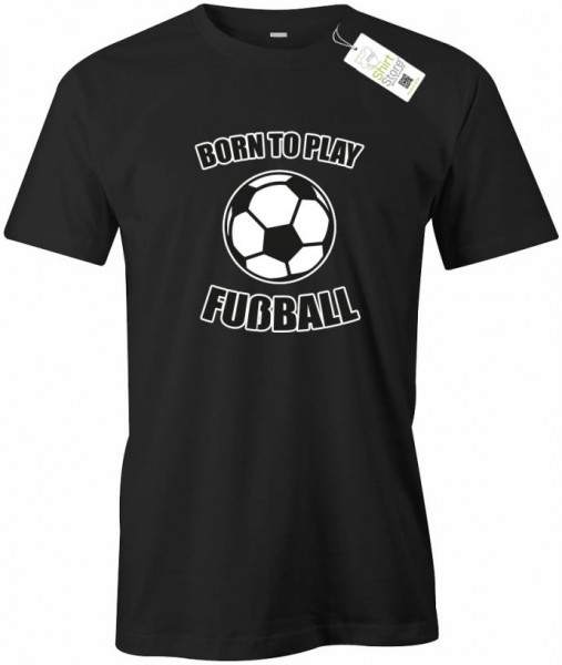 Born to play Fußball - Herren T-Shirt