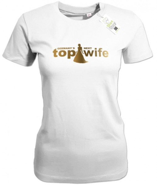 Germanys next top Wife - Damen T-Shirt